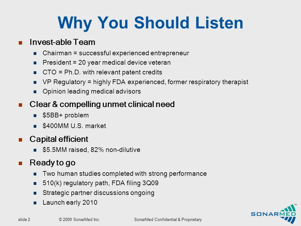 slide 2 © 2009 SonarMed Inc.SonarMed Confidential & Proprietary ™ Why You Should Listen Invest-able Team Chairman = successful experienced entrepreneur President = 20 year medical device veteran CTO = Ph.D.