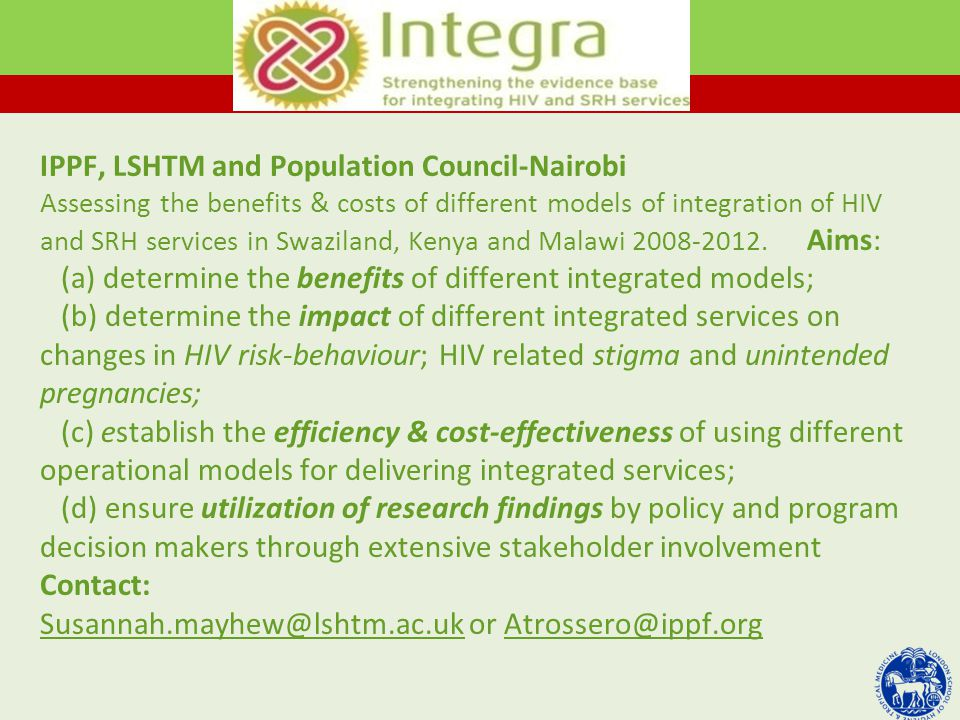 IPPF, LSHTM and Population Council-Nairobi Assessing the benefits & costs of different models of integration of HIV and SRH services in Swaziland, Kenya and Malawi 2008-2012.