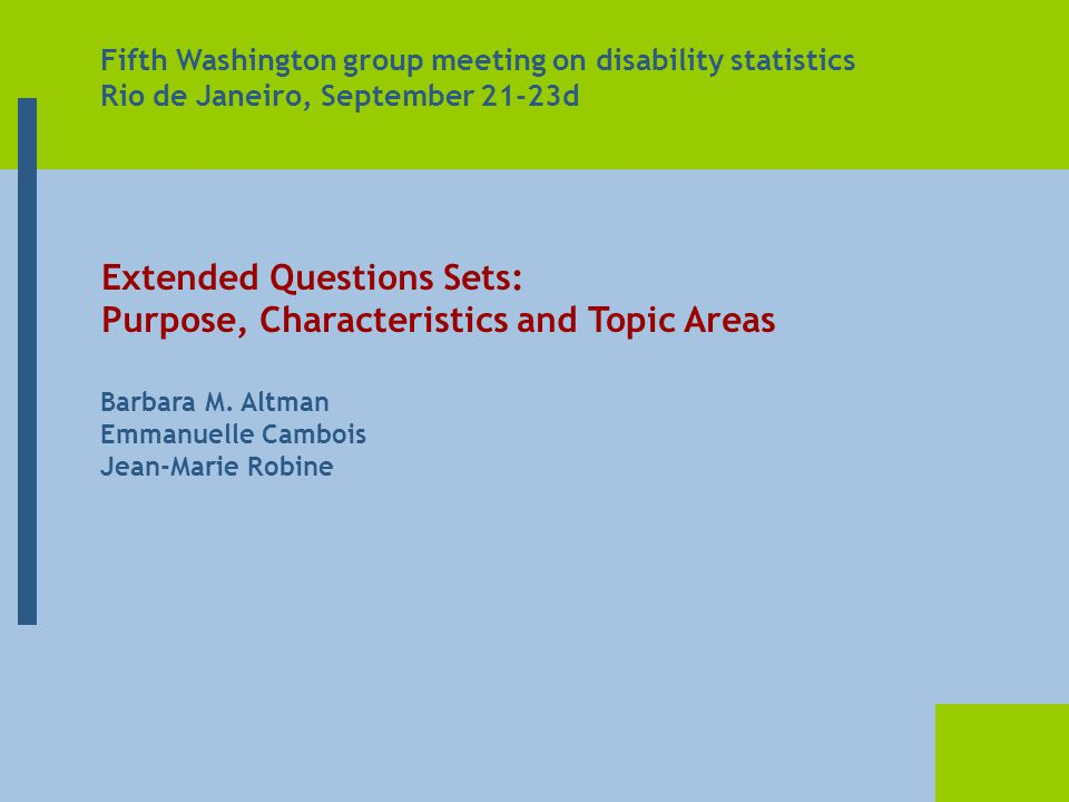 Barbara M. Altman Emmanuelle Cambois Jean-Marie Robine Extended Questions Sets: Purpose, Characteristics and Topic Areas Fifth Washington group meetin