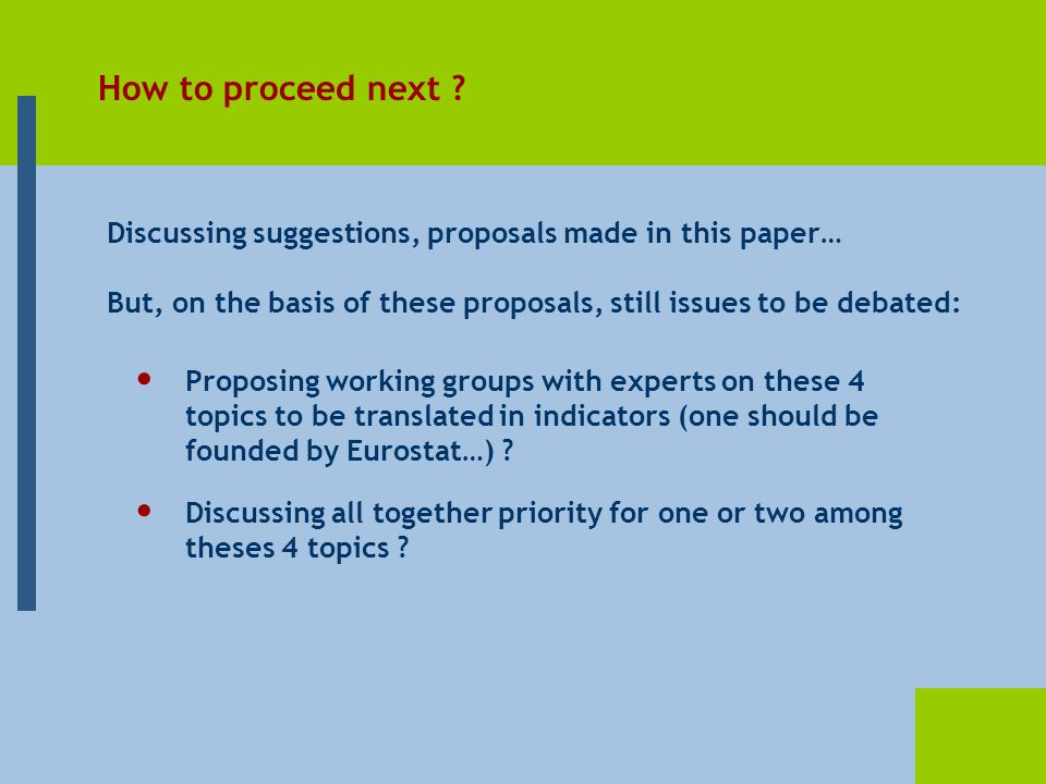 Proposing working groups with experts on these 4 topics to be translated in indicators (one should be founded by Eurostat…) .