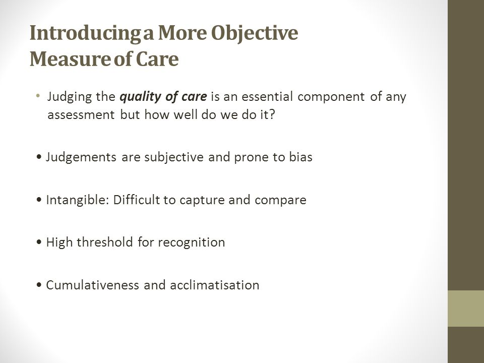 Introducing a More Objective Measure of Care Judging the quality of care is an essential component of any assessment but how well do we do it.