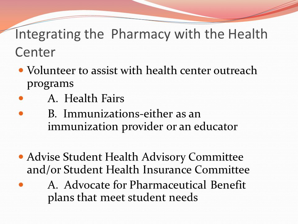 Integrating the Pharmacy with the Health Center Volunteer to assist with health center outreach programs A.