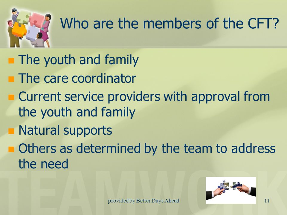 provided by Better Days Ahead10 What is the role of the CFT? Identify the strengths of the family Determine needs, including immediate ones Discuss th