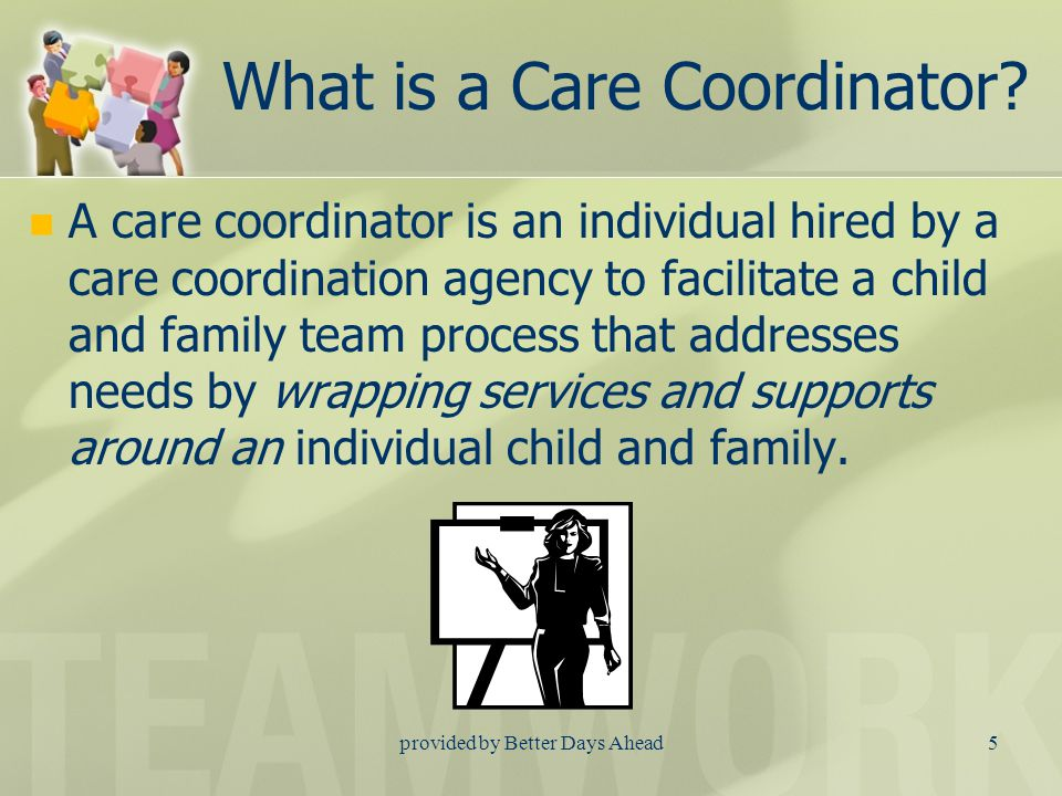 What is Care Coordination An exciting new method of doing business which involves care coordinators and addresses the underlying needs that lead to big behavior.