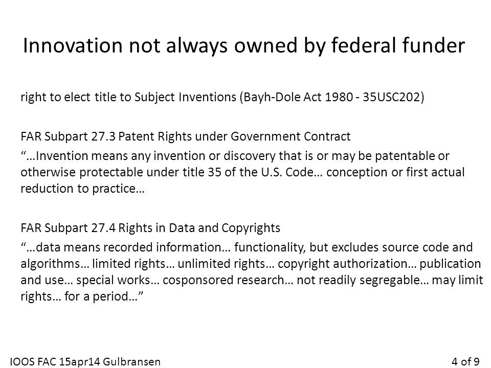 Innovation not always owned by federal funder right to elect title to Subject Inventions (Bayh-Dole Act 1980 - 35USC202) FAR Subpart 27.3 Patent Right