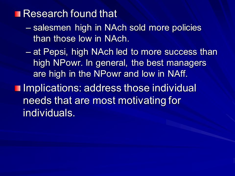 Research found that –salesmen high in NAch sold more policies than those low in NAch.