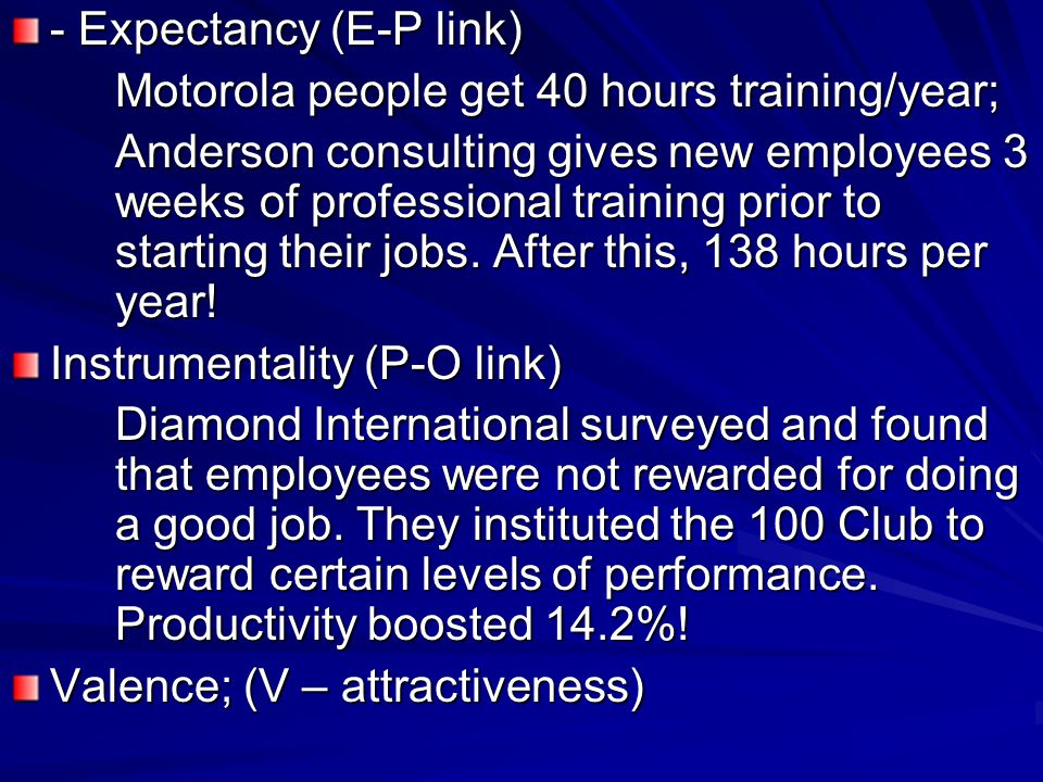 - Expectancy (E-P link) Motorola people get 40 hours training/year; Anderson consulting gives new employees 3 weeks of professional training prior to starting their jobs.