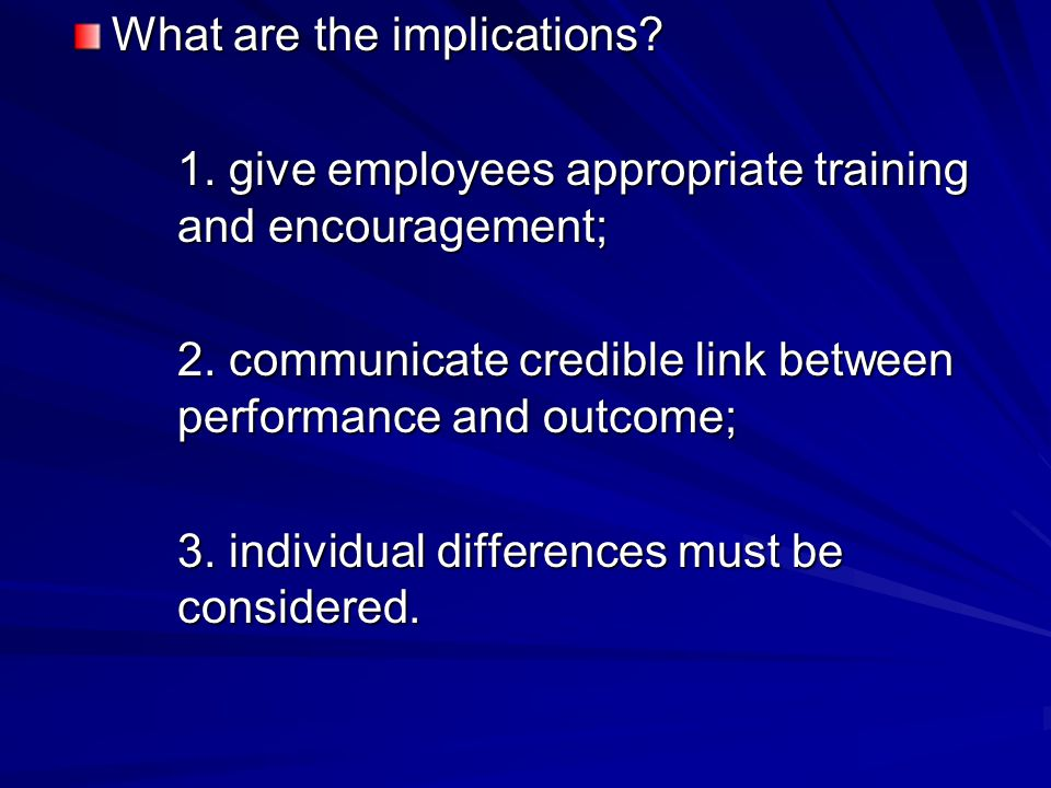 What are the implications. 1. give employees appropriate training and encouragement; 2.
