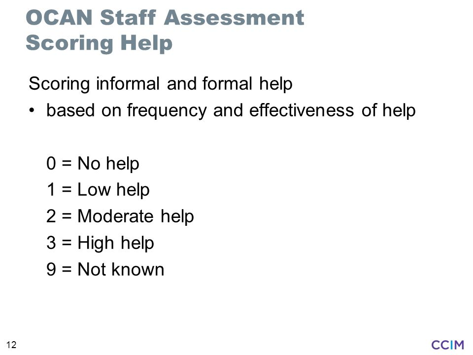 12 Scoring informal and formal help based on frequency and effectiveness of help 0 = No help 1 = Low help 2 = Moderate help 3 = High help 9 = Not known OCAN Staff Assessment Scoring Help