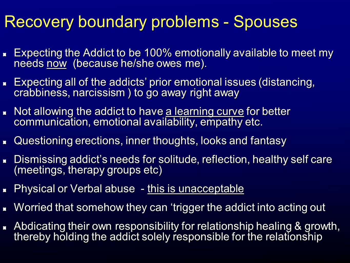 Recovery boundary problems - Spouses Expecting the Addict to be 100% emotionally available to meet my needs now (because he/she owes me). Expecting al