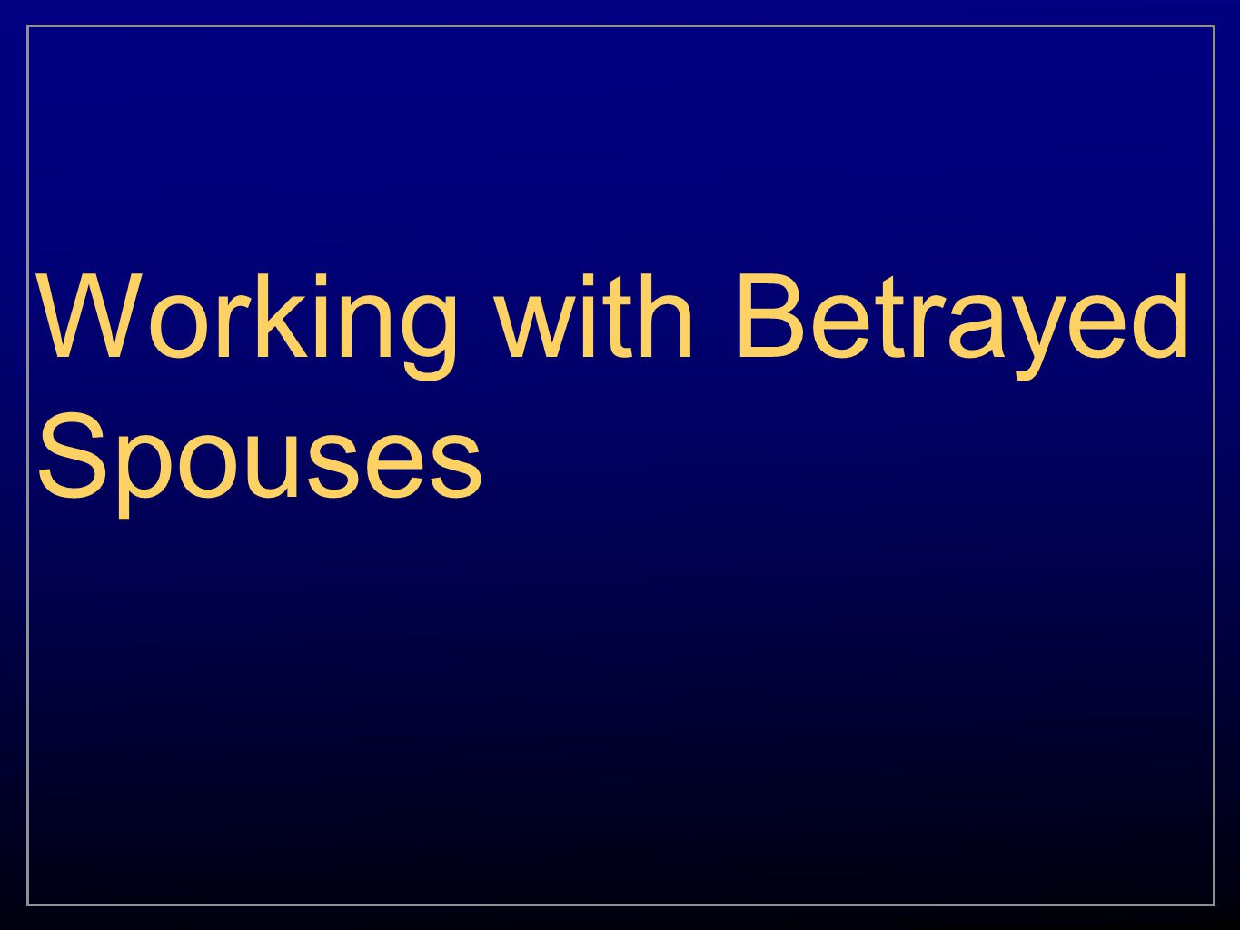 Working with Betrayed Spouses