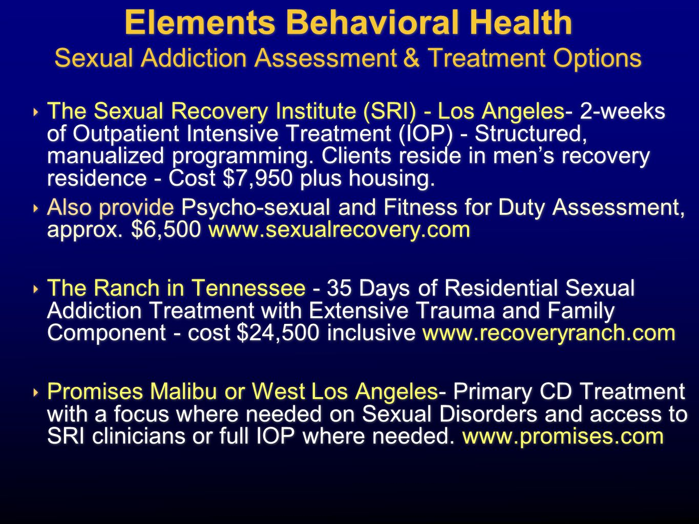 Elements Behavioral Health Sexual Addiction Assessment & Treatment Options ‣ The Sexual Recovery Institute (SRI) - Los Angeles- 2-weeks of Outpatient Intensive Treatment (IOP) - Structured, manualized programming.