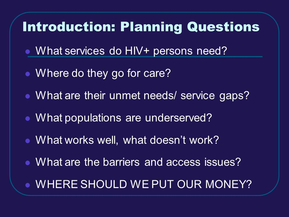 The Value of CHAIN Patterns and proportions we see in the sample can be used as estimates for the broader HIV+ population Over time data can show changes in needs as well as effects of services and system wide interventions Provides broad range of evidence about service needs and outcomes from the point of view of persons living with HIV/AIDS