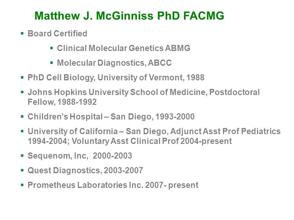 Matthew J. McGinniss PhD FACMG  Board Certified  Clinical Molecular Genetics ABMG  Molecular Diagnostics, ABCC  PhD Cell Biology, University of Ve