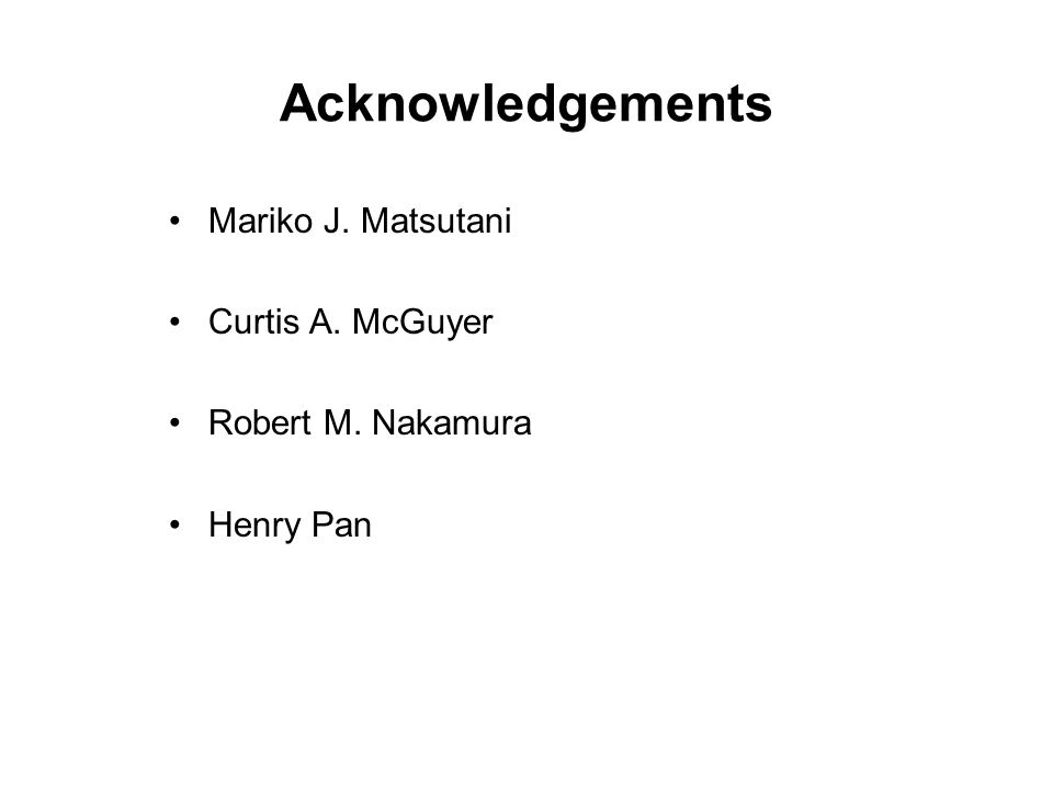 Acknowledgements Mariko J. Matsutani Curtis A. McGuyer Robert M. Nakamura Henry Pan