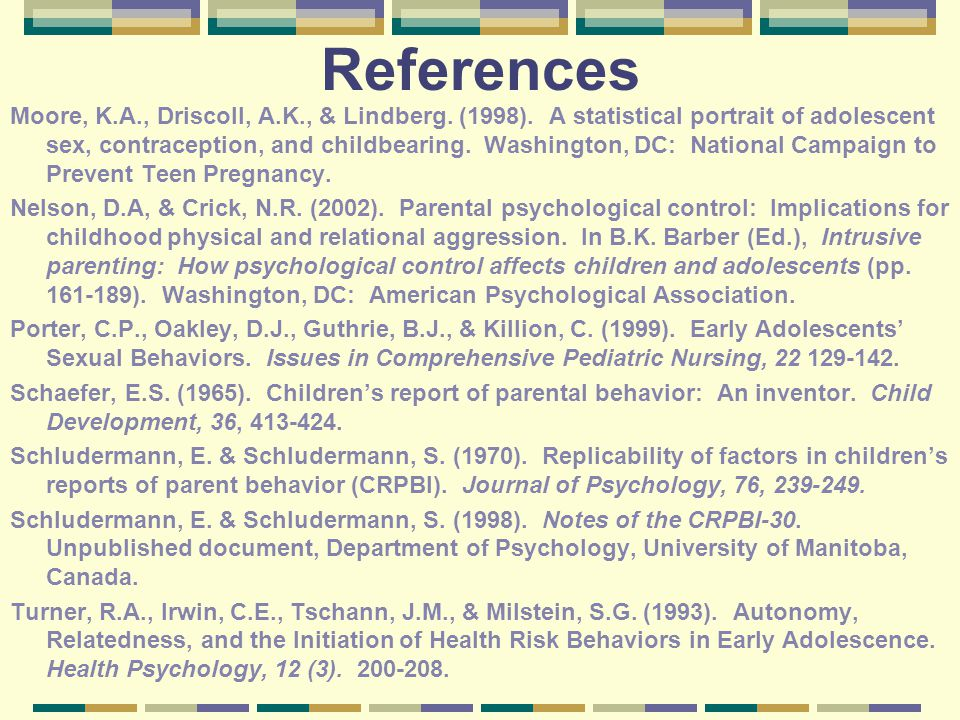References Moore, K.A., Driscoll, A.K., & Lindberg. (1998). A statistical portrait of adolescent sex, contraception, and childbearing. Washington, DC: