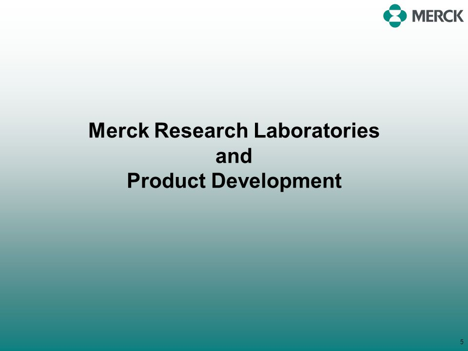 5 Merck Research Laboratories and Product Development