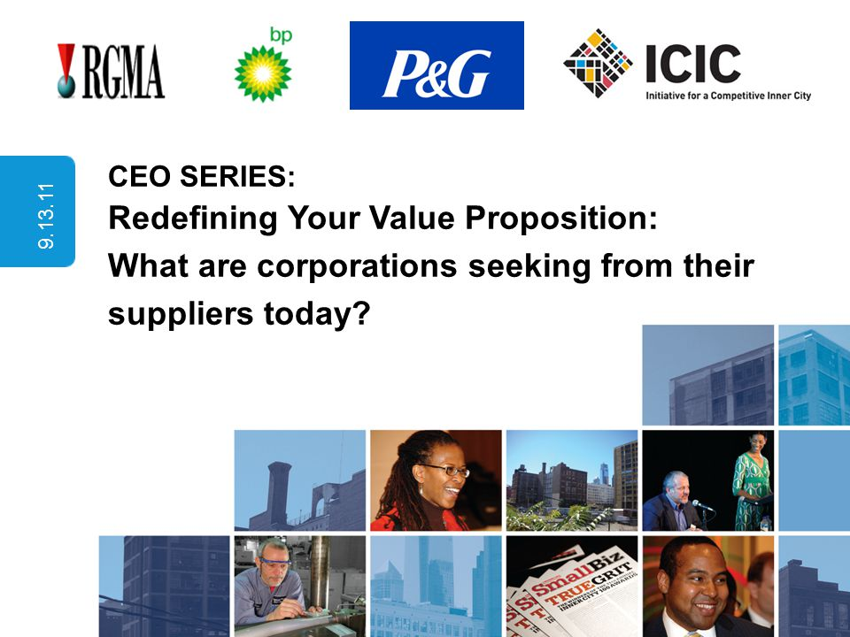 CEO SERIES: Redefining Your Value Proposition: What are corporations seeking from their suppliers today? 9.13.11