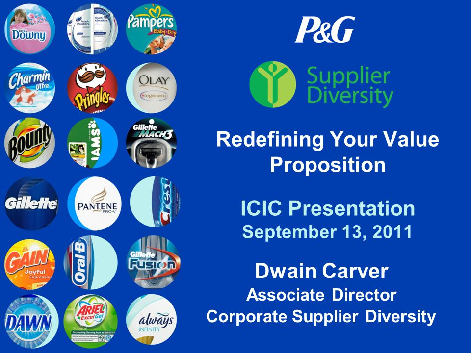 Redefining Your Value Proposition ICIC Presentation September 13, 2011 Dwain Carver Associate Director Corporate Supplier Diversity