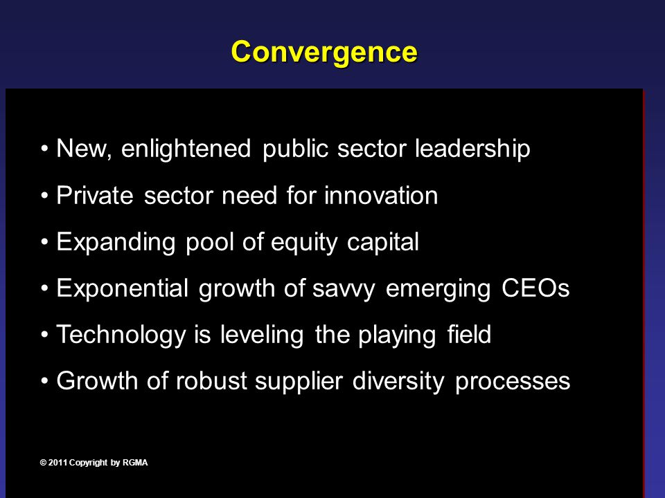 Convergence New, enlightened public sector leadership Private sector need for innovation Expanding pool of equity capital Exponential growth of savvy