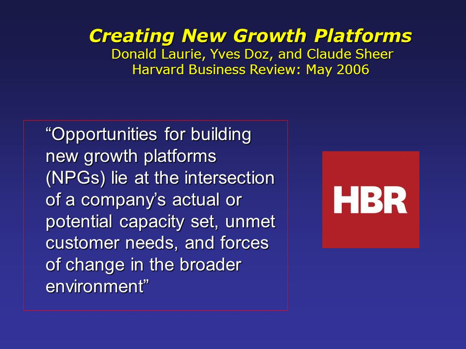 "Creating New Growth Platforms Donald Laurie, Yves Doz, and Claude Sheer Donald Laurie, Yves Doz, and Claude Sheer Harvard Business Review: May 2006 ""O"