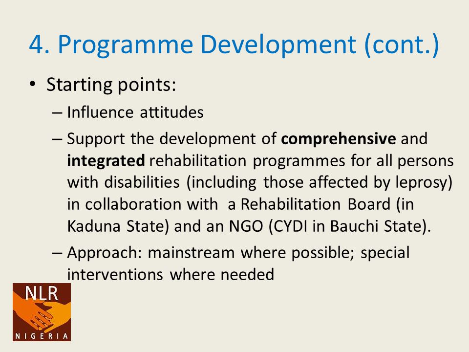 4. Programme Development (cont.) Starting points: – Influence attitudes – Support the development of comprehensive and integrated rehabilitation progr