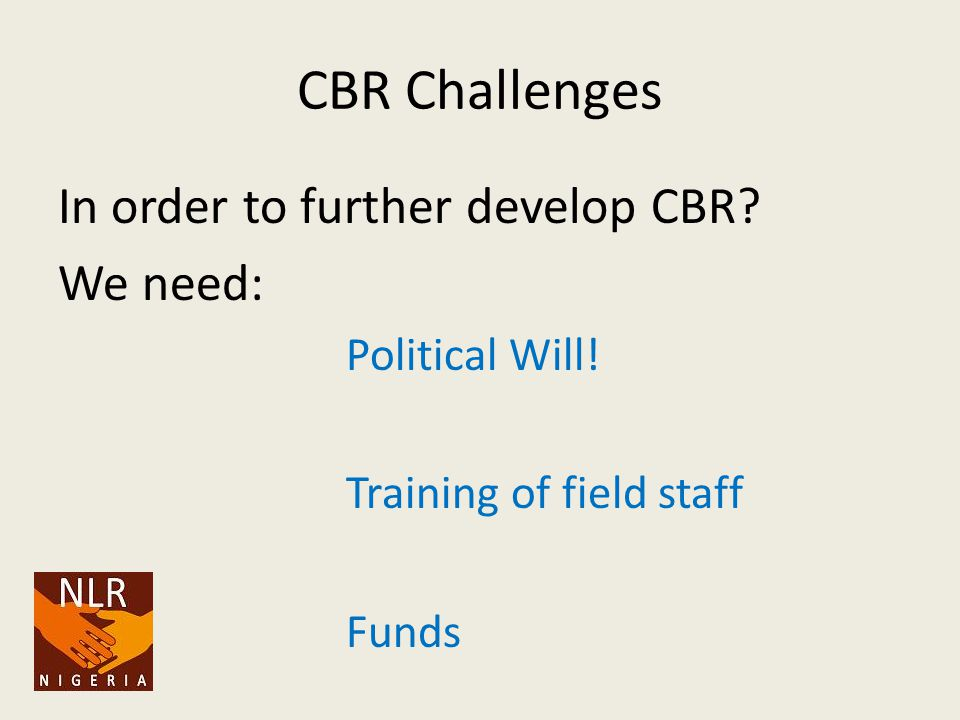 CBR Challenges In order to further develop CBR. We need: Political Will.