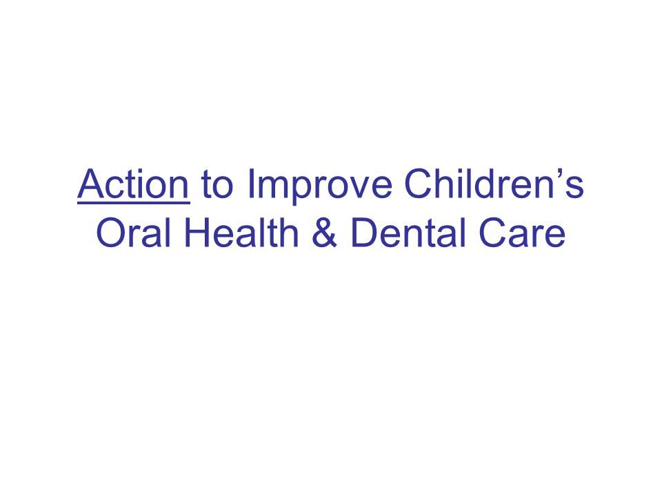 Action to Improve Children's Oral Health & Dental Care