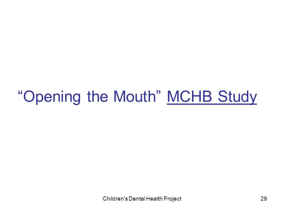 Children s Dental Health Project29 Opening the Mouth MCHB Study