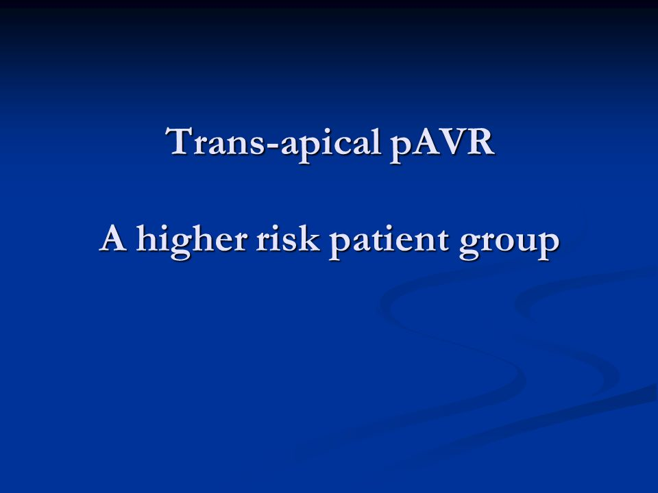 Trans-apical pAVR A higher risk patient group