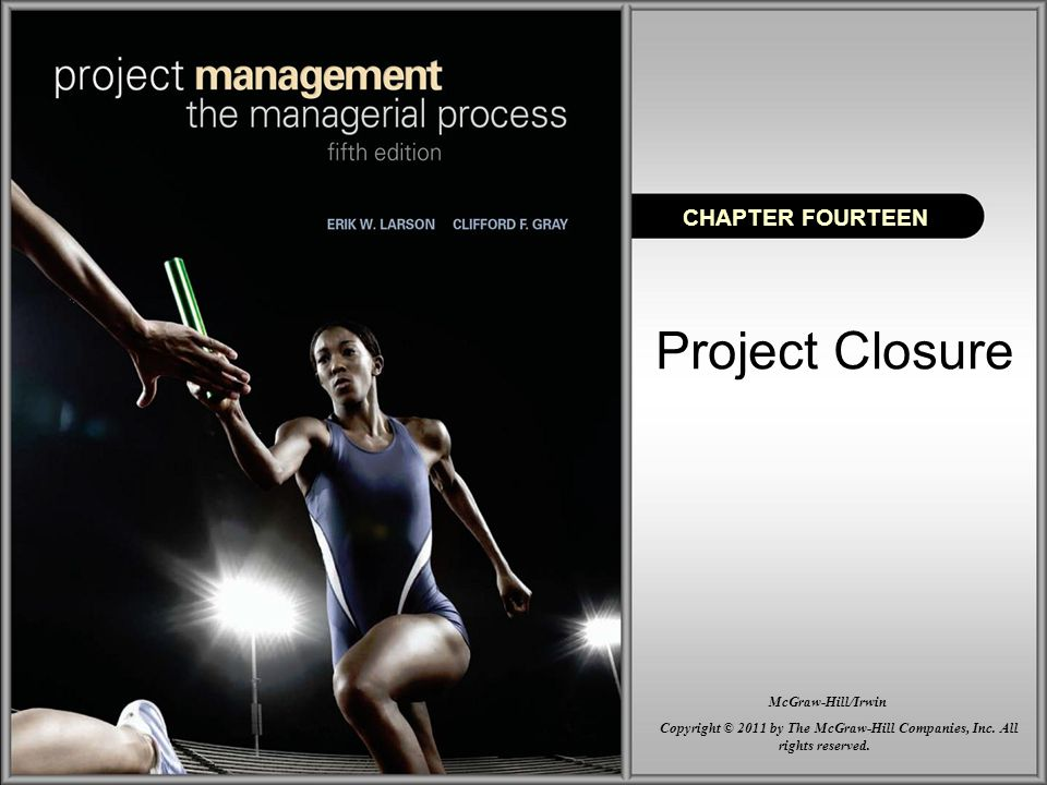 Project Closure CHAPTER FOURTEEN Copyright © 2011 by The McGraw-Hill Companies, Inc. All rights reserved. McGraw-Hill/Irwin