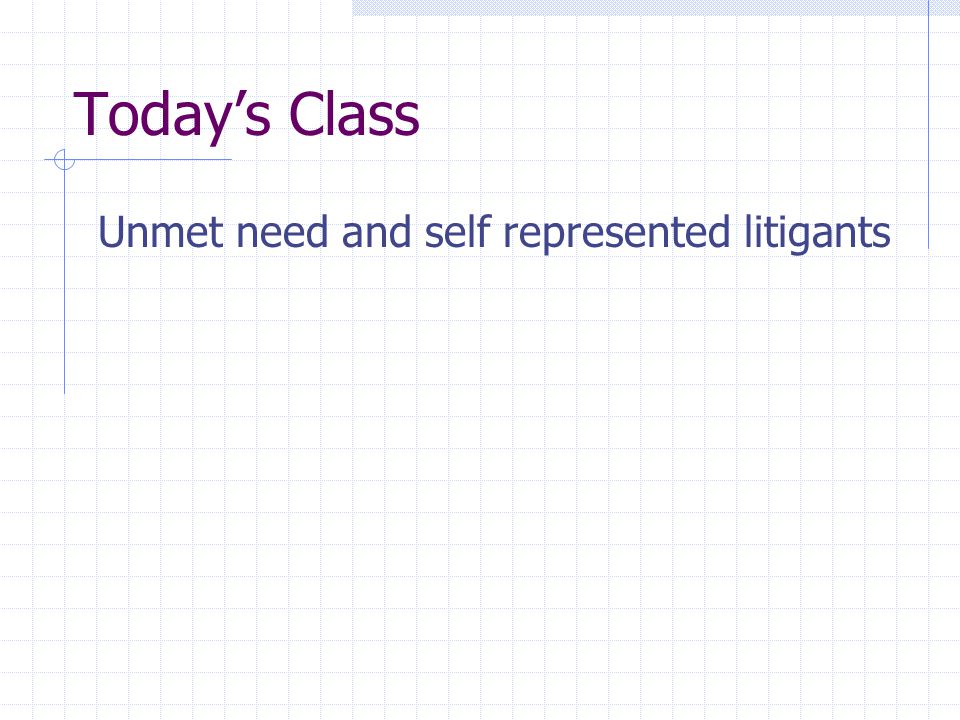 Today's Class Unmet need and self represented litigants