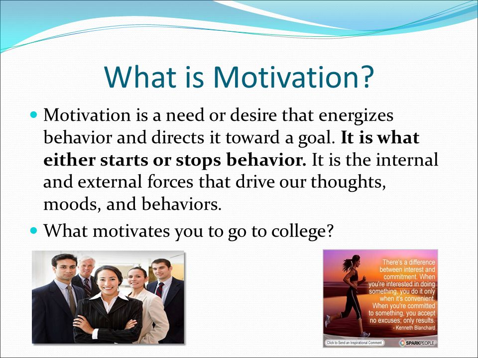 Motivation Extrinsic Motivation: type of motivation in which a person performs an action because it leads to an outcome that is separate from or external to the person.
