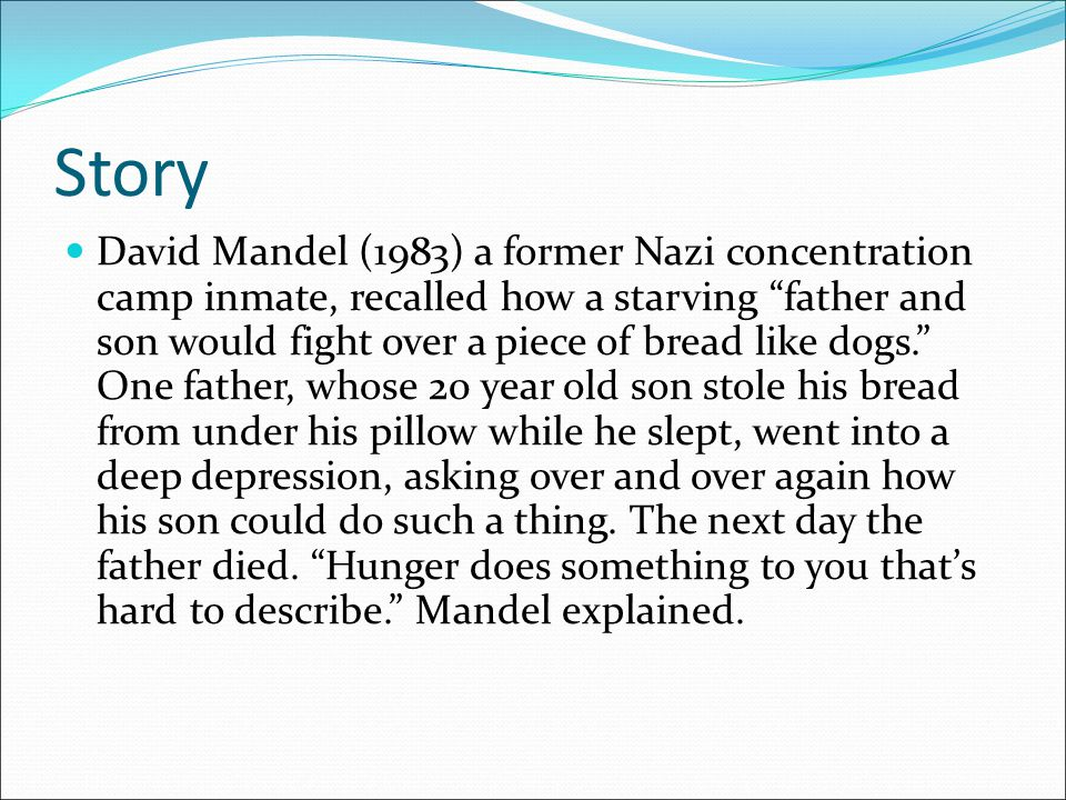 """Story David Mandel (1983) a former Nazi concentration camp inmate, recalled how a starving """"father and son would fight over a piece of bread like dogs"""