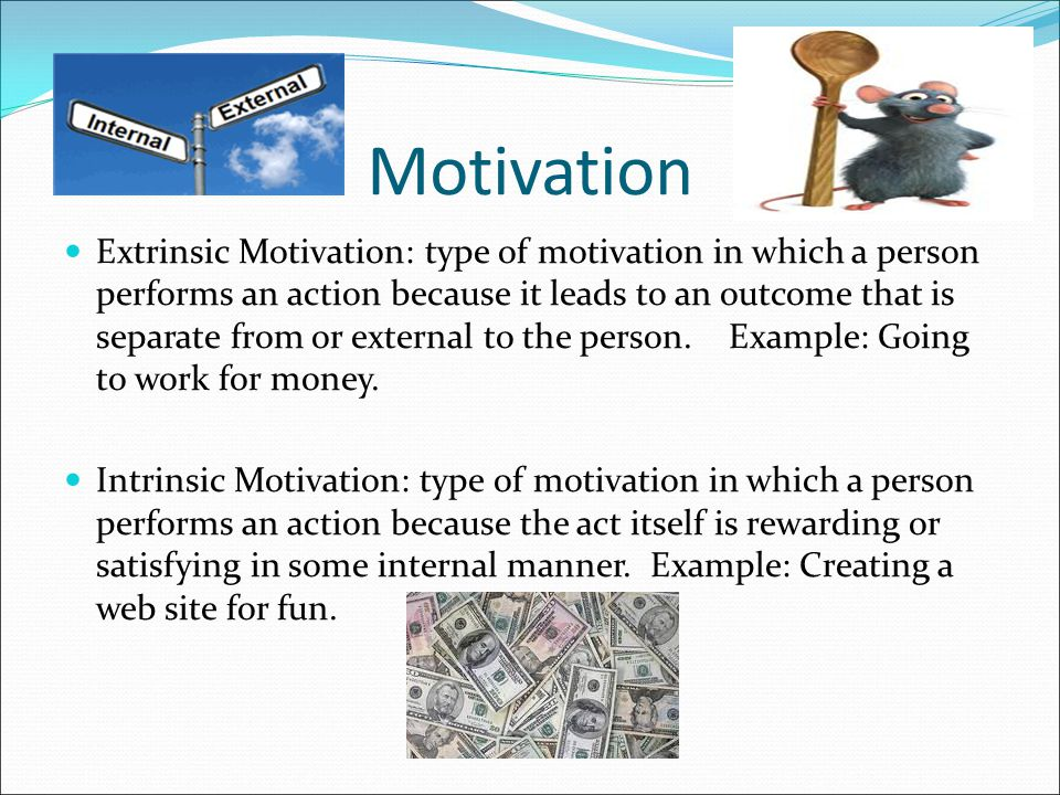 Motives in Detail Secondary motives: based on learned needs, drives, and goals.