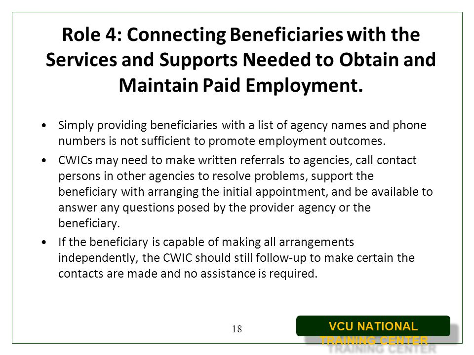 VCU NATIONAL TRAINING CENTER Role 4: Connecting Beneficiaries with the Services and Supports Needed to Obtain and Maintain Paid Employment. Simply pro