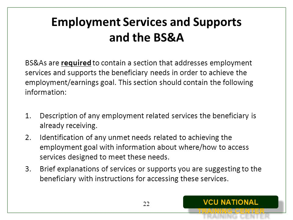 VCU NATIONAL TRAINING CENTER Employment Services and Supports and the BS&A BS&As are required to contain a section that addresses employment services