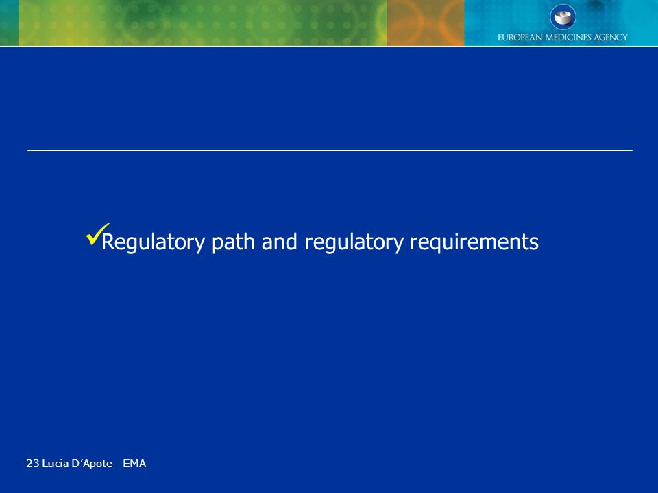 23 Lucia D'Apote - EMA Regulatory path and regulatory requirements