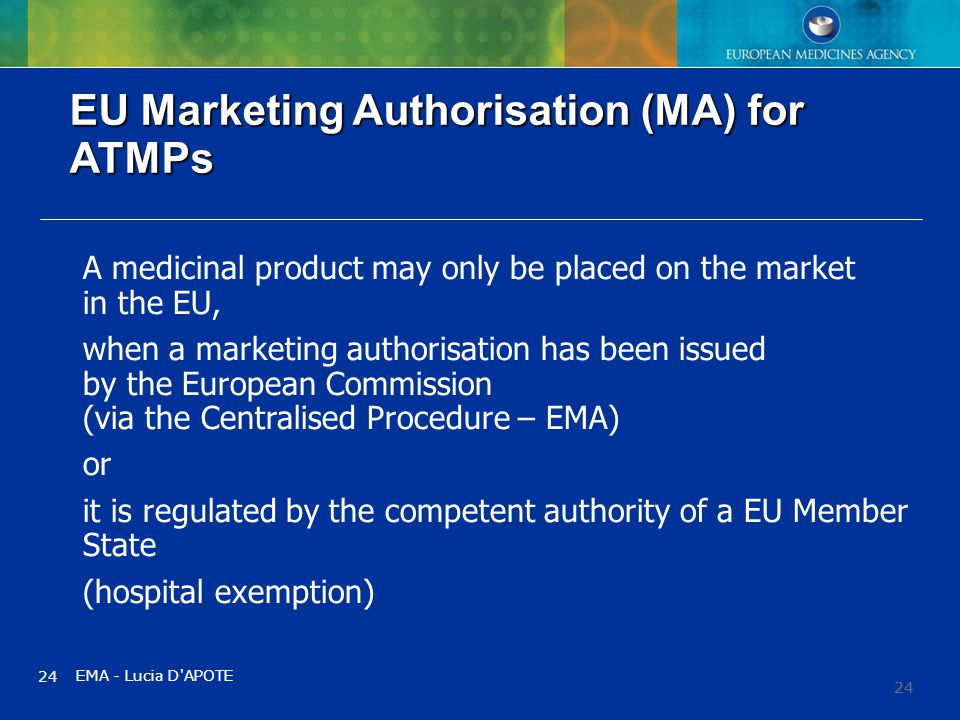 24 A medicinal product may only be placed on the market in the EU, when a marketing authorisation has been issued by the European Commission (via the