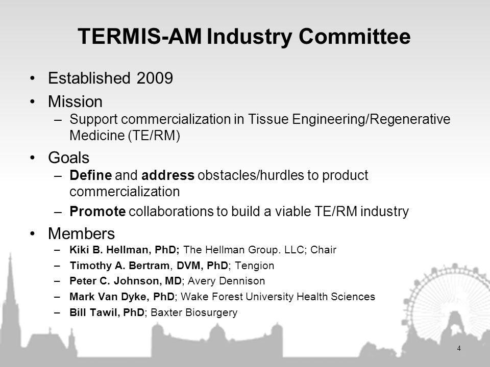 TERMIS-AM Industry Committee Established 2009 Mission –Support commercialization in Tissue Engineering/Regenerative Medicine (TE/RM) Goals –Define and