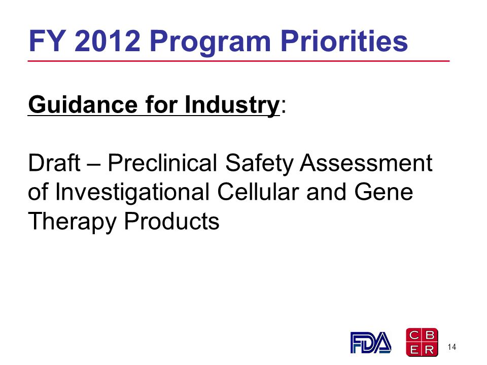 FY 2012 Program Priorities Guidance for Industry: Draft – Preclinical Safety Assessment of Investigational Cellular and Gene Therapy Products 14