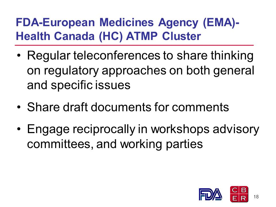 FDA-European Medicines Agency (EMA)- Health Canada (HC) ATMP Cluster Regular teleconferences to share thinking on regulatory approaches on both genera