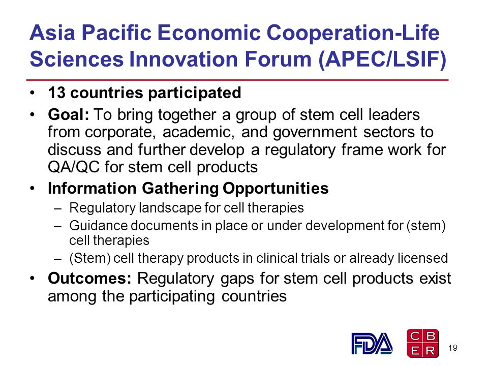 Asia Pacific Economic Cooperation-Life Sciences Innovation Forum (APEC/LSIF) 13 countries participated Goal: To bring together a group of stem cell le