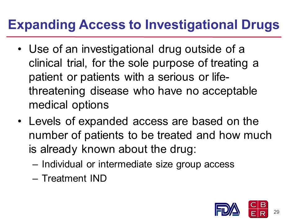 Expanding Access to Investigational Drugs Use of an investigational drug outside of a clinical trial, for the sole purpose of treating a patient or pa
