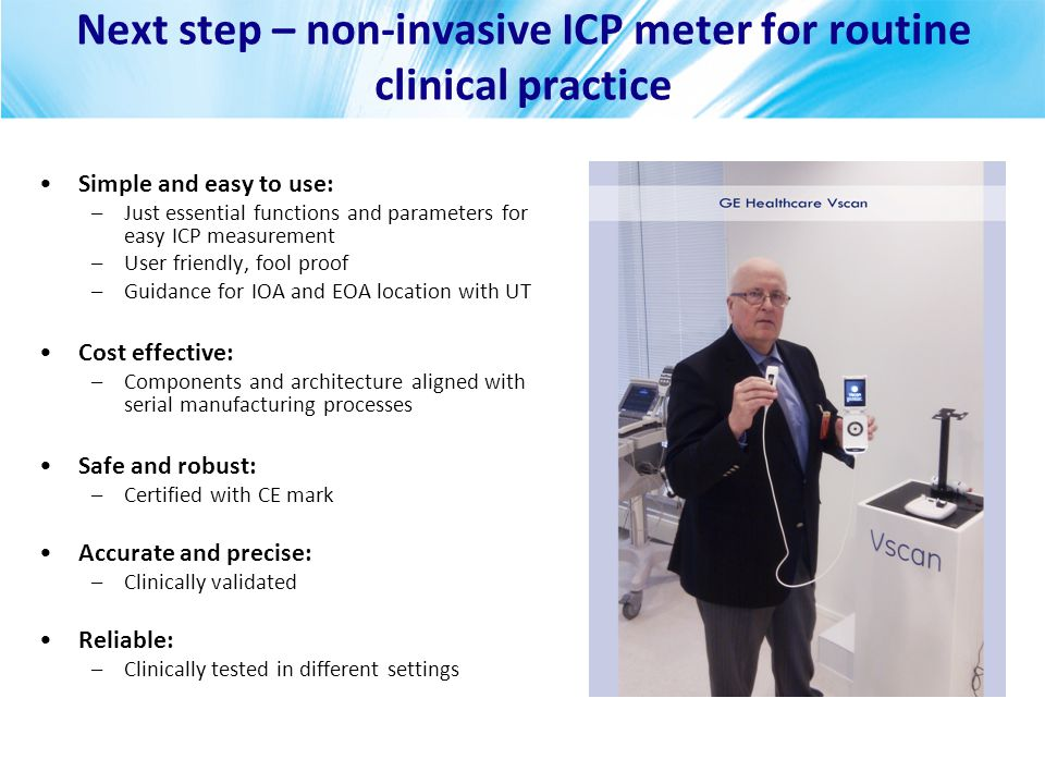 Next step – non-invasive ICP meter for routine clinical practice Simple and easy to use: –Just essential functions and parameters for easy ICP measure