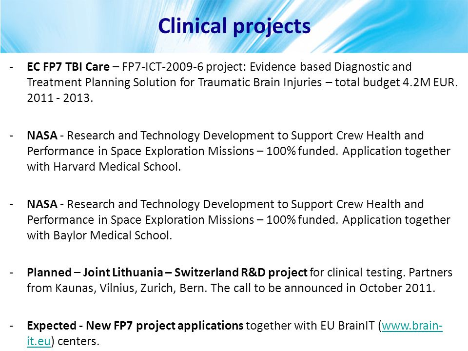 Clinical projects -EC FP7 TBI Care – FP7-ICT-2009-6 project: Evidence based Diagnostic and Treatment Planning Solution for Traumatic Brain Injuries – total budget 4.2M EUR.