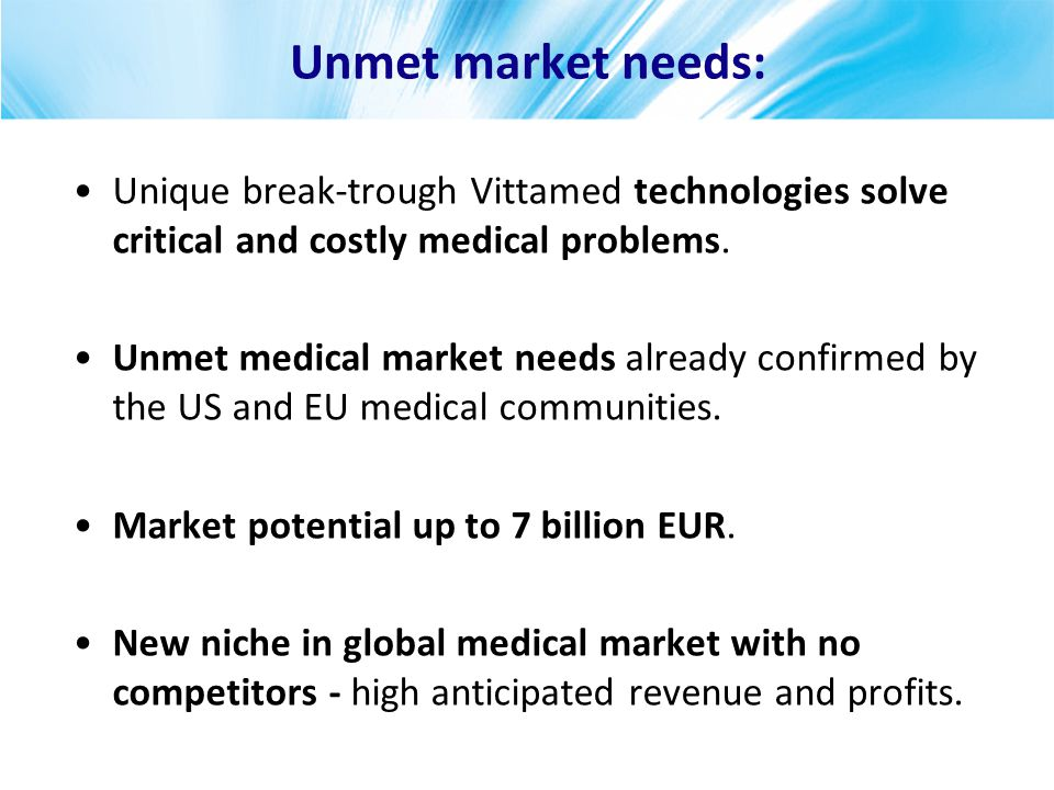 Unmet market needs: Unique break-trough Vittamed technologies solve critical and costly medical problems.