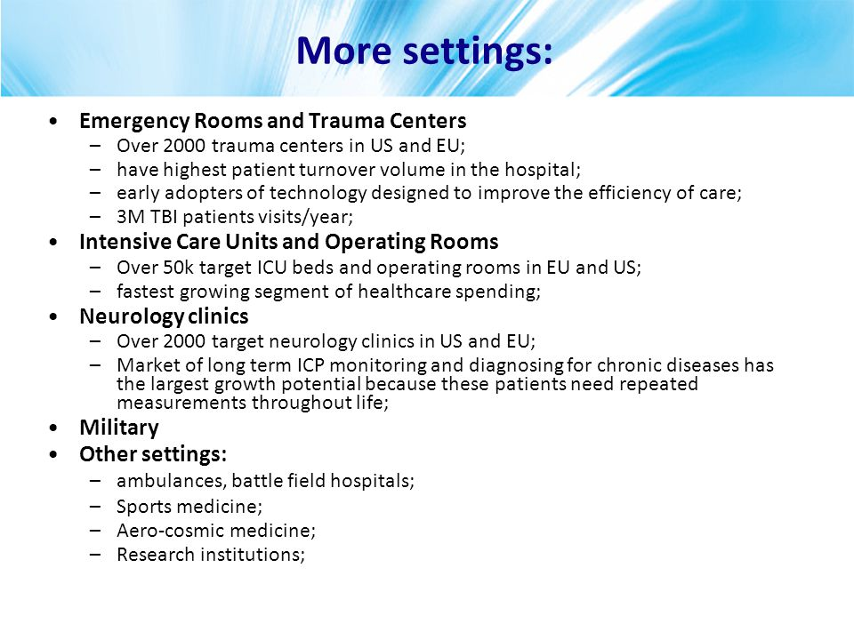 More settings: Emergency Rooms and Trauma Centers –Over 2000 trauma centers in US and EU; –have highest patient turnover volume in the hospital; –earl