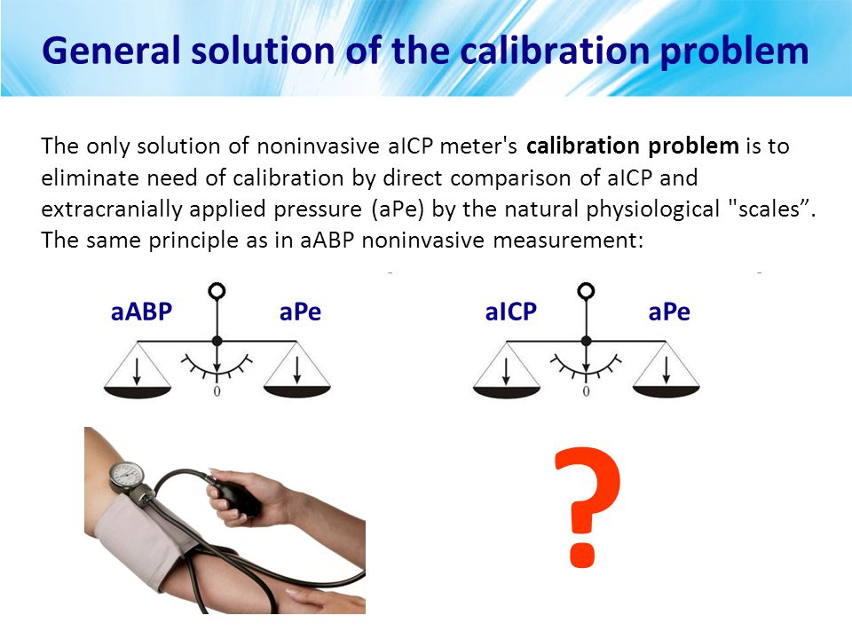 aICPaPe General solution of the calibration problem The only solution of noninvasive aICP meter's calibration problem is to eliminate need of calibrat