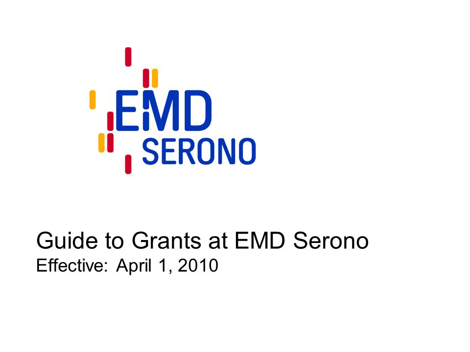 Guide to Grants at EMD Serono Effective: April 1, 2010